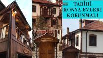 Kültürel Miras ''Tarihi Konya Evleri'' Korunmalı
