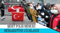 Şehit polis memuru memleketine uğurlandı