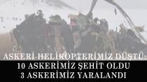 """Bitlis'te Askeri Helikopterimiz Düştü: """"10 Askerimiz Şehit Oldu, 3 Askerimiz Yaralandı"""""""